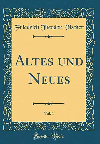 Altes und Neues, Vol. 1 (Classic Reprint)