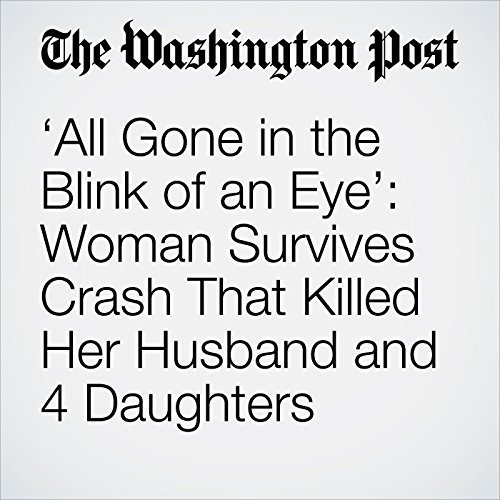 'All Gone in the Blink of an Eye': Woman Survives Crash That Killed Her Husband and 4 Daughters copertina