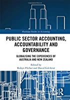 Public Sector Accounting, Accountability and Governance: Globalising the Experiences of Australia and New Zealand (Routledge Studies in Accounting)