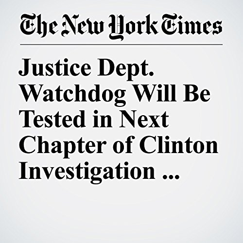 Justice Dept. Watchdog Will Be Tested in Next Chapter of Clinton Investigation Firestorm copertina