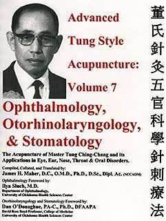 Advanced Tung Style Acupuncture Volume 7: Ophthalmology, Otorhinolaryngology & Stomatology