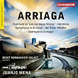 Arriaga : Overture to ''Los Esclavos Felices'' - Herminie - Symphony in D minor - Air from ''Médée'' - Overture in D major