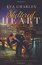Sheltered Heart: Sophie's Story (The New American Royals) (Volume 1)