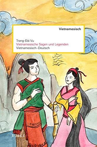 Vietnamesische Sagen und Legenden: Vietnamesisch-Deutsch