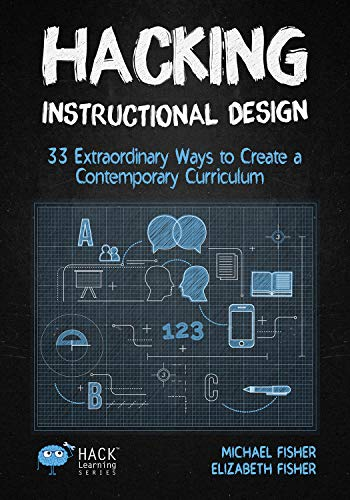 Hacking Instructional Design: 33 Extraordinary Ways to Create a Contemporary Curriculum (Hack Learning Series Book 21) (English Edition)