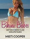 Bikini Babes: Hot Sexy Bikini Clad Girls Pictures ((Picture book))