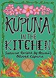 Kupuna in the Kitchen: Treasured Recipes by Hawaii s Beloved Kupuna