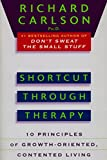 Shortcut through Therapy: Ten Principles of Growth-Oriented, Contented Living