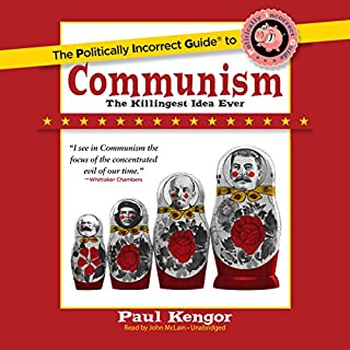 The Politically Incorrect Guide to Communism                   By:                                                                                                                                 Paul Kengor                               Narrated by:                                                                                                                                 John McLain                      Length: 11 hrs and 44 mins     82 ratings     Overall 4.6