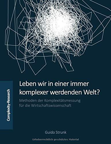 Leben wir in einer immer komplexer werdenden Welt?: Methoden der Komplexitätsmessung für die Wirtschaftswissenschaft
