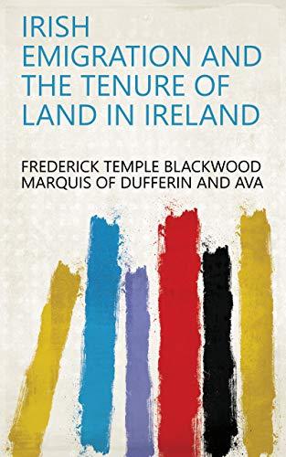 Irish Emigration and the Tenure of Land in Ireland (English Edition)