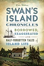 Swan's Island Chronicles: Borrowed, Exaggerated and Half-Forgotten Tales of Island Life (American Chronicles)