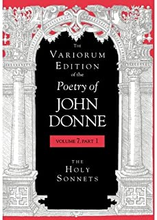 [The Variorum Edition of the Poetry of John Donne, Volume 7, Part 1: The Holy Sonnets] [Author: Donne, John] [December, 2005]