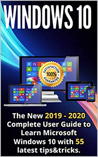Windows 10: The New 2019 - 2020 Complete User Guide to Learn Microsoft Windows 10 with 55 Latest Tips & Tricks (English Edition)