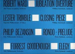 Robert Ward: Jubilation Overture; Lester Trimble: Closing Piece; Philip Bezanson: Rondo-Prelude; Forrest Goodenough: Elegy [LP Record]