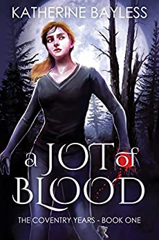 A Jot of Blood (The Coventry Years Book 1) by [Katherine Bayless]