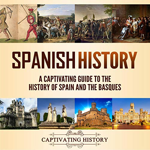 Spanish History: A Captivating Guide to the History of Spain and the Basques cover art
