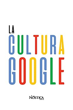LA CULTURA GOOGLE (Spanish Edition)