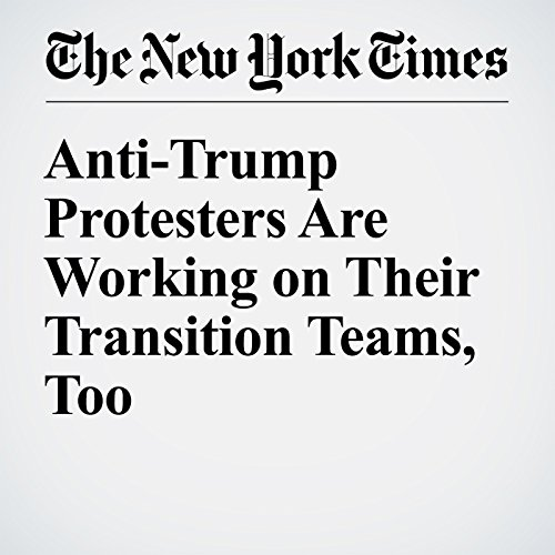 Anti-Trump Protesters Are Working on Their Transition Teams, Too cover art