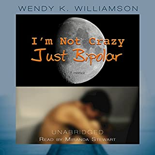 I'm Not Crazy Just Bipolar                   By:                                                                                                                                 Wendy K. Williamson                               Narrated by:                                                                                                                                 Miranda Stewart                      Length: 8 hrs and 58 mins     49 ratings     Overall 4.2