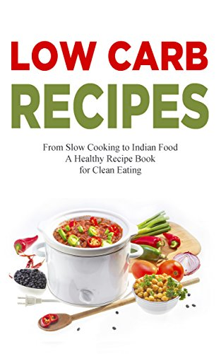 Low Carb Recipes: Healthy Cookbook - Paleo Diet, Cooking for Healthy Eating, Quick and Easy Recipes, Fondue, Holiday & Halloween, Cooking for Two, Keto ... Loss Recipes for 2018 (English Edition)