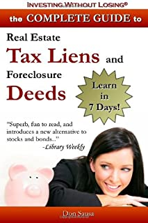 Complete Guide to Real Estate Tax Liens and Foreclosure Deeds: Learn in 7 Days: Investing Without Losing Series