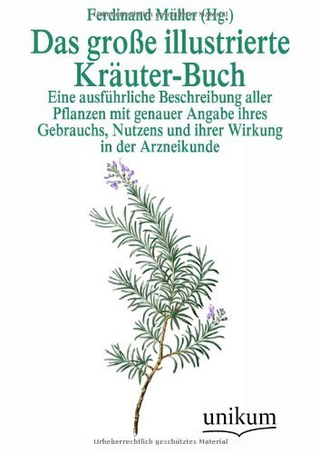 Das große illustrierte Kräuter-Buch: Eine ausführliche Beschreibung aller Pflanzen mit genauer Angabe ihres Gebrauchs, Nutzens und ihrer Wirkung in der Arzneikunde (2012-09-12)