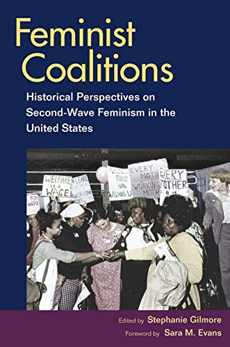 Feminist Coalitions: Historical Perspectives on Second-Wave Feminism in the United States (Women, Gender, and Sexuality
