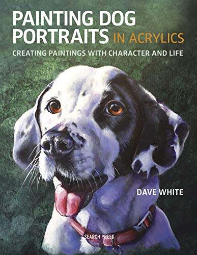 Painting Dog Portraits in Acrylics: Creating Paintings With Character and Life