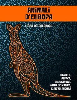 Animali d'Europa - Libro da colorare - Giraffa, Alpaca, Salamandra, Gatto Selvatico, e altro ancora