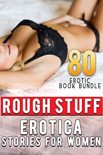ROUGH STUFF: EROTICA STORIES FOR WOMEN (80 EROTIC BOOK BUNDLE) (English Edition)