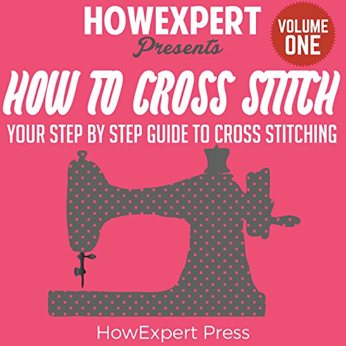 How to Cross Stitch: Your Step-by-Step Guide to Cross Stitching, Book 1 audiobook cover art