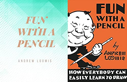 FUN WITH A PENCIL: How Everybody Can Easily Learn to Draw 117 pages (English Edition)