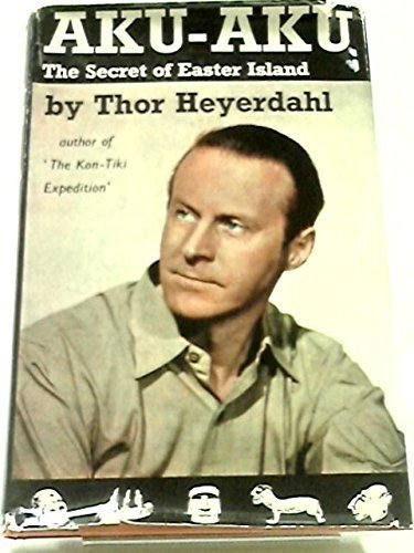 Download AKU-AKU: The Secret Of Easter Island By Thor Heyerdahl (1958-07-01) 