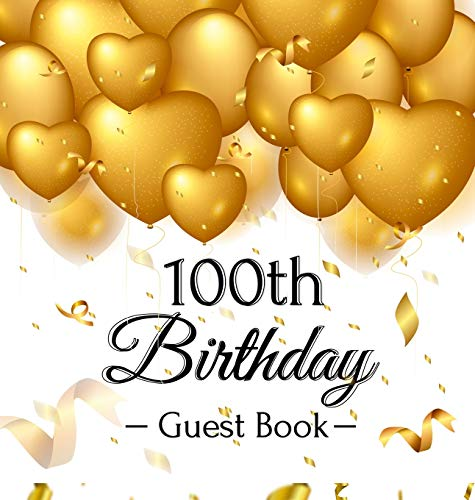 100th Birthday Guest Book: Gold Balloons Hearts Confetti Ribbons Theme, Best Wishes from Family and Friends to Write in, Guests Sign in for Party, Gift Log, A Lovely Gift Idea, Hardback