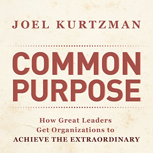 Common Purpose: How Great Leaders Get Organizations to Achieve the Extraordinary audiobook cover art