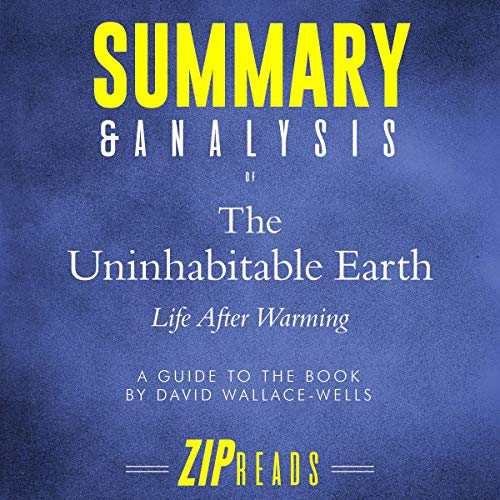 Summary & Analysis of The Uninhabitable Earth: Life After Warming | A Guide to the Book by David Wallace-Wells audiobook cover art