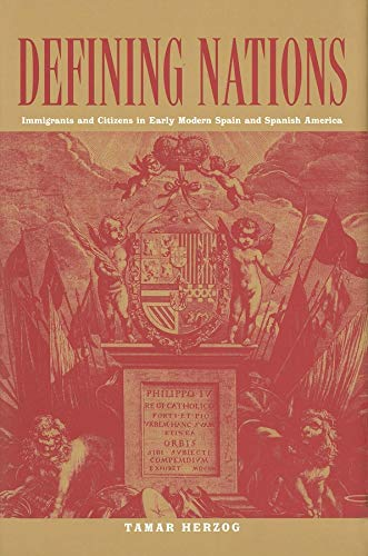 Defining Nations: Immigrants and Citizens in Early Modern Spain and Spanish America
