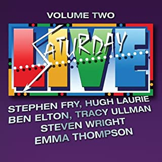 Saturday Live, Volume 2                   By:                                                                                                                                 Stephen Fry,                                                                                        Hugh Laurie,                                                                                        Ben Elton,                   and others                      Length: 1 hr and 15 mins     9 ratings     Overall 4.3