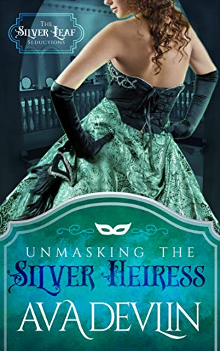 Unmasking the Silver Heiress: A Steamy Regency Historical Romance (The Silver Leaf Seductions Book 1)