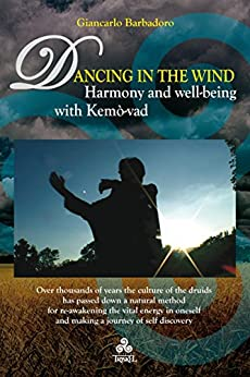 Dancing in the Wind: Harmony and well-being with Kemò-vad (English Edition) di [Giancarlo Barbadoro]