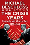 The Crisis Years: Kennedy and Khrushchev, 1960–1963