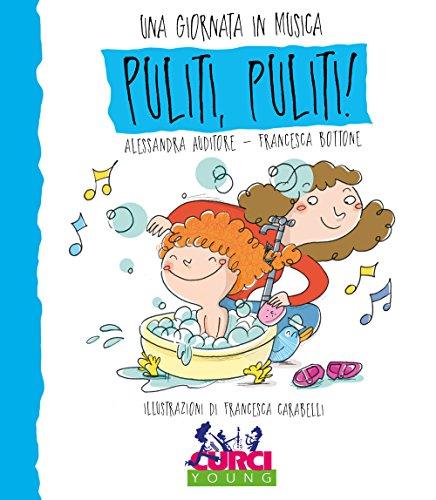 Puliti puliti! Una giornata in musica. Ediz. a colori. Con CD-Audio