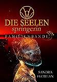 Die Seelenspringerin - Familienbande: Ein Mystery Krimi - Sandra Florean