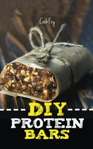 DIY Protein Bars: HORRIBLY Easy Homemade Protein Bar Recipes To Build Muscles & Lose Weight