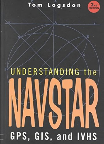 By Logsdon, Tom Understanding the Navstar: GPS, GIS, and IVHS: 0000 (Electrical Engineering) Hardcover - October 1995