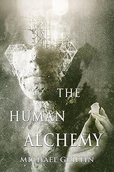 The Human Alchemy by [Michael Griffin, S.P. Miskowski]