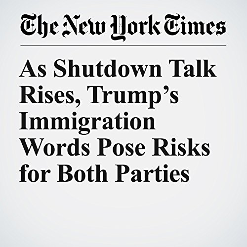 As Shutdown Talk Rises, Trump's Immigration Words Pose Risks for Both Parties audiobook cover art