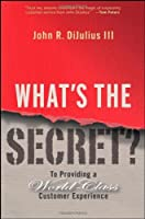 What's the Secret?: To Providing a World-Class Customer Experience by John R. DiJulius(2008-05-02)