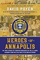 Heroes of Annapolis: The True Stories of Fourteen Graduates of the U.S. Naval Academy, from the Civil War to the War on Terror